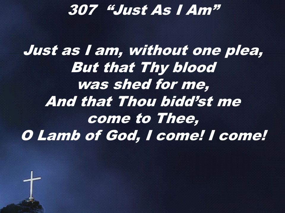 """Lyric just as i am without one plea lyrics : Call to Presence and Invocation Jesus said to him, """"Thomas ..."""