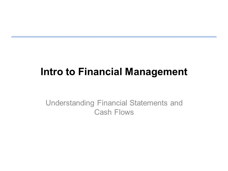 Intro to Financial Management Understanding Financial Statements and Cash Flows