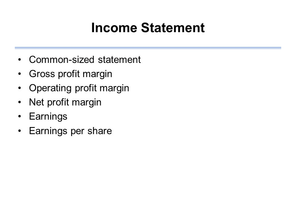Income Statement Common-sized statement Gross profit margin Operating profit margin Net profit margin Earnings Earnings per share