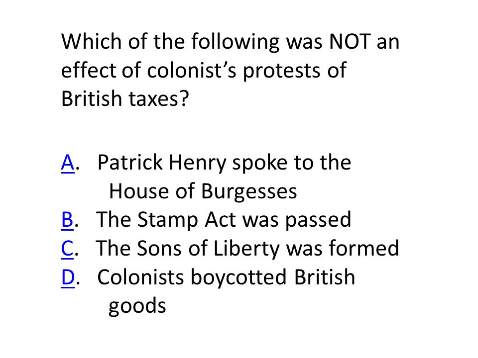 Which of the following was NOT an effect of colonist's protests of British taxes.