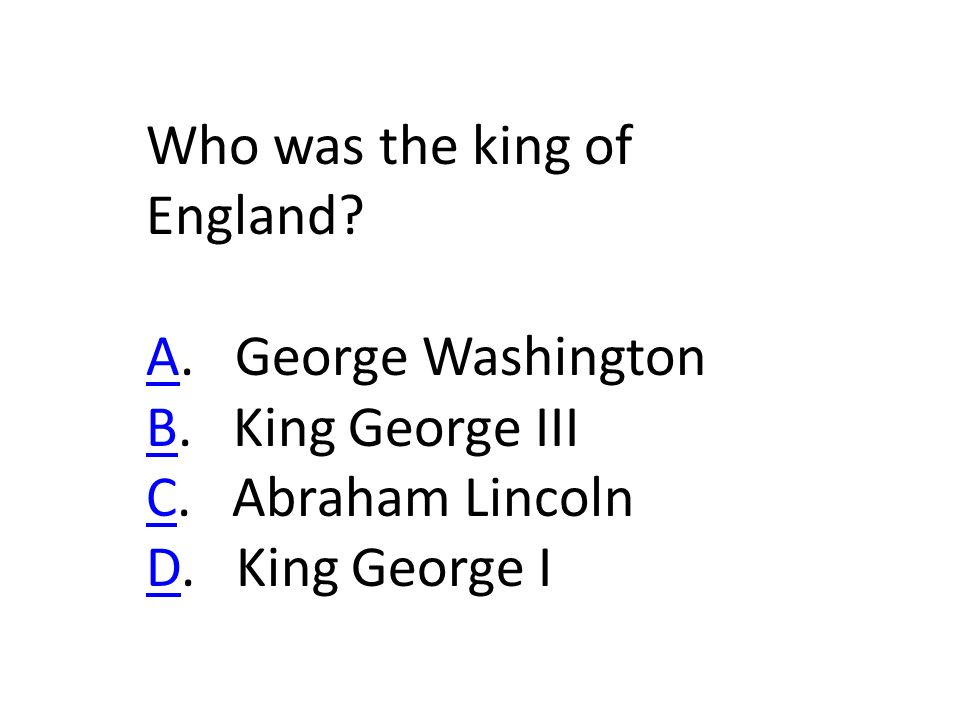 Who was the king of England. AA. George Washington BB.