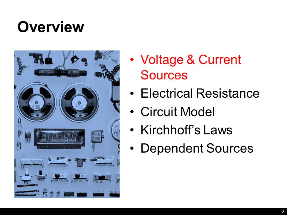 Overview Voltage & Current Sources Electrical Resistance Circuit Model Kirchhoff's Laws Dependent Sources 2