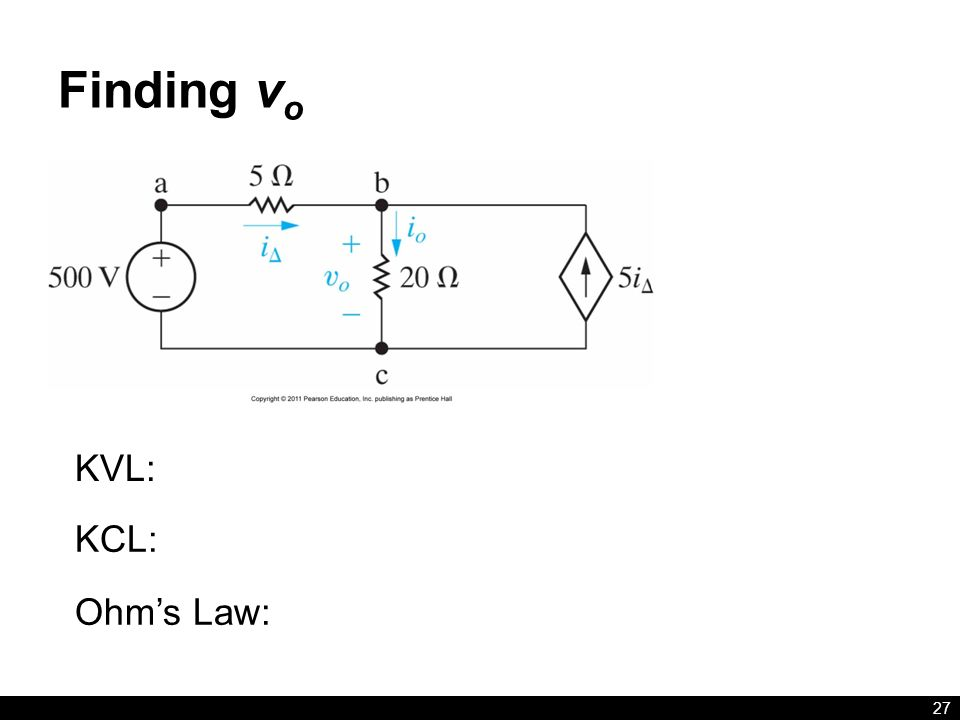 Finding v o 27 KVL: KCL: Ohm's Law: