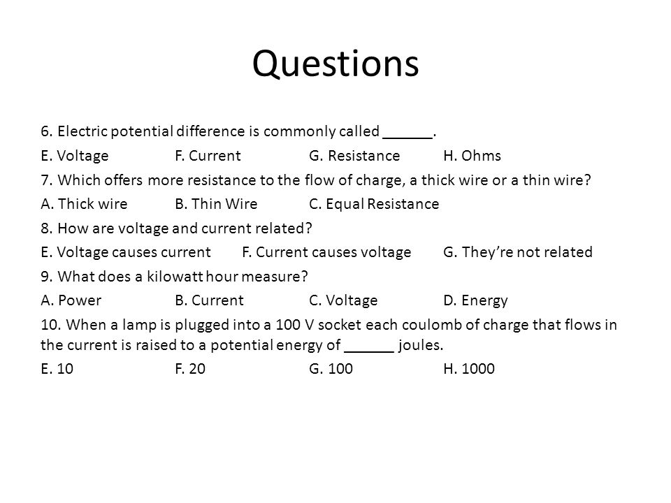Questions 6. Electric potential difference is commonly called ______.