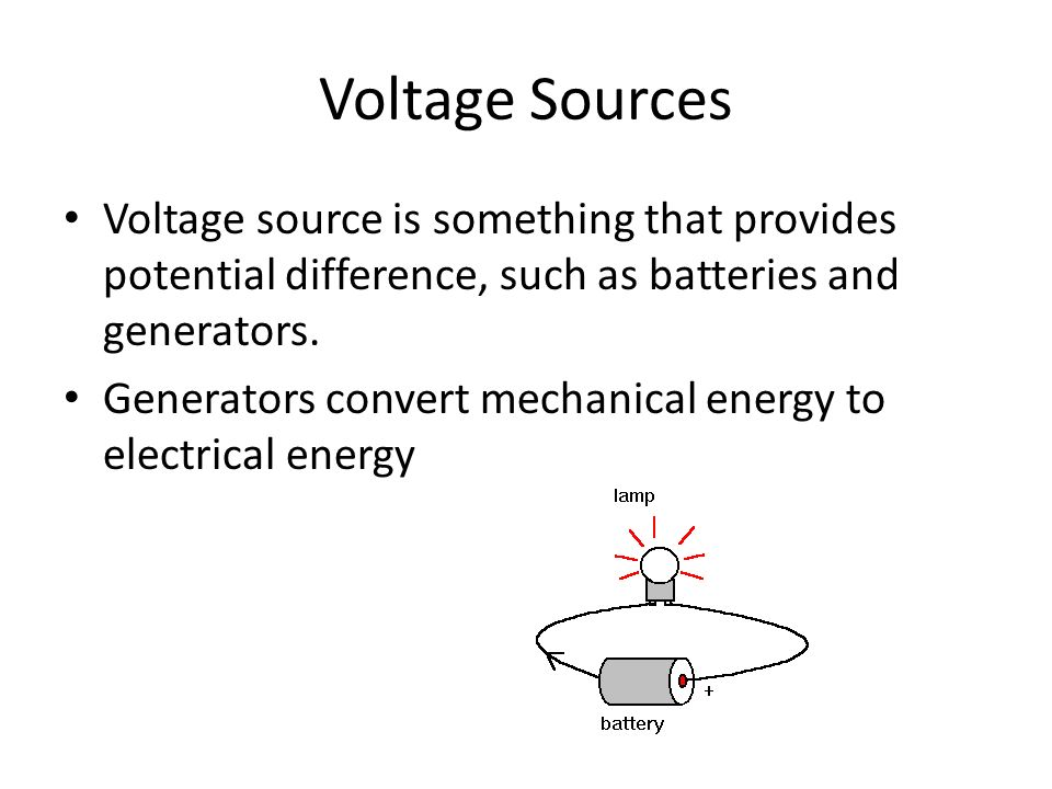 Voltage Sources Voltage source is something that provides potential difference, such as batteries and generators.