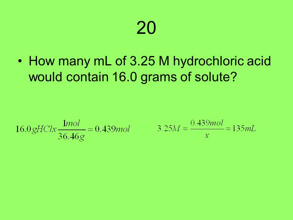 20 How many mL of 3.25 M hydrochloric acid would contain 16.0 grams of solute