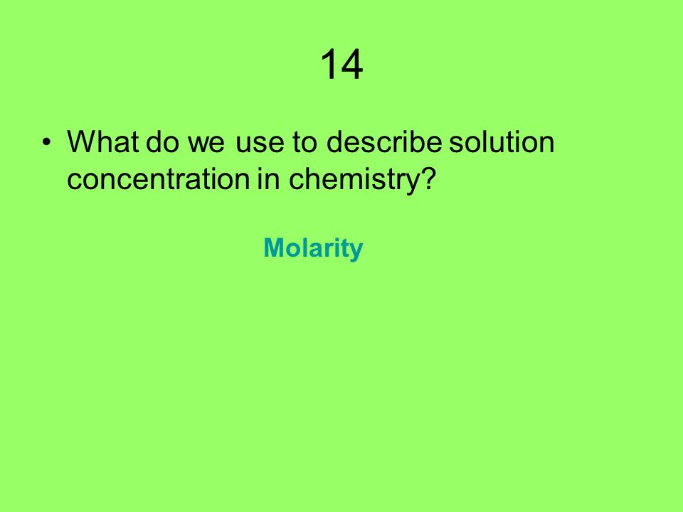 14 What do we use to describe solution concentration in chemistry Molarity