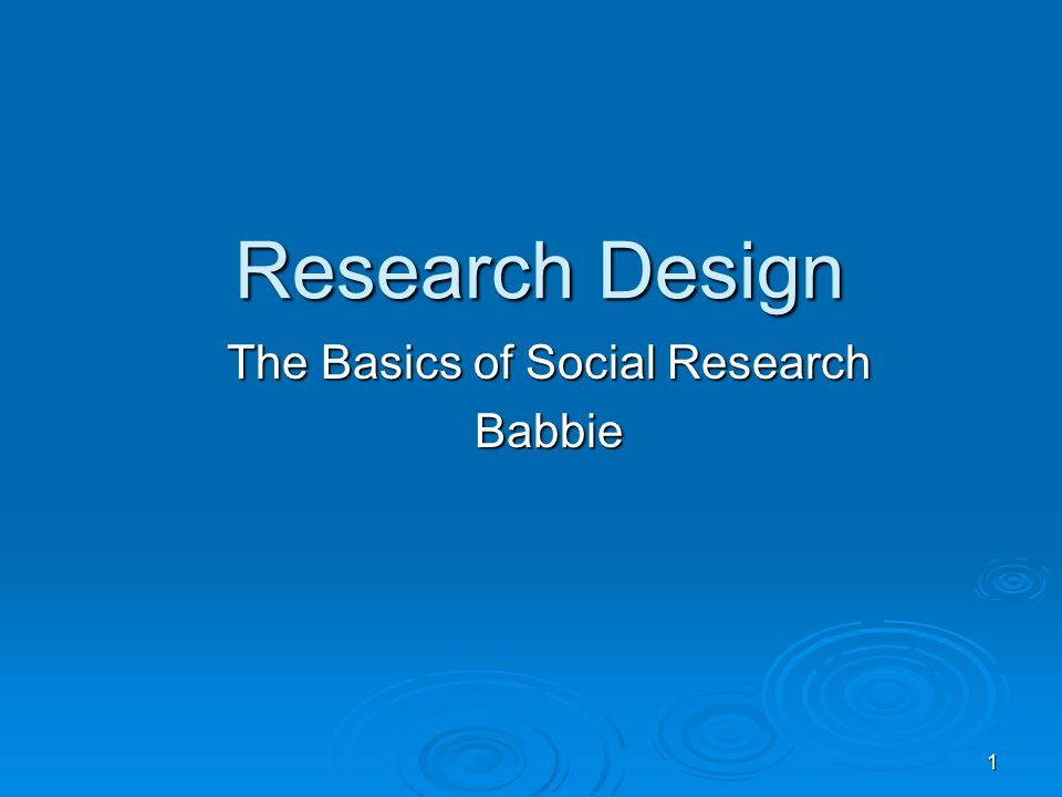 1 Research Design The Basics Of Social Research Babbie