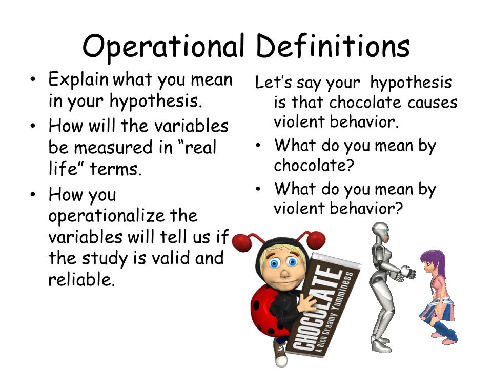 Operational Definitions Explain what you mean in your hypothesis.