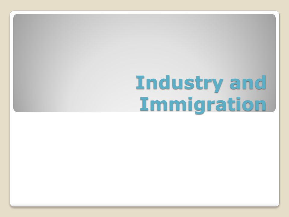 Industry and Immigration
