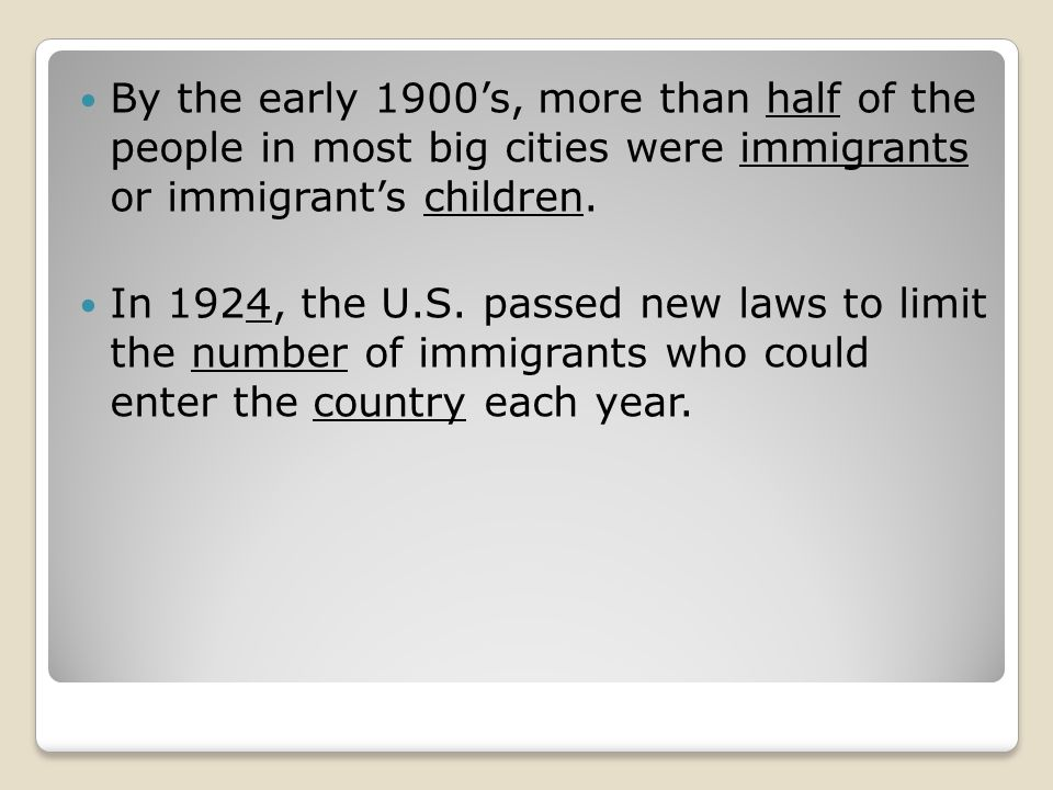 By the early 1900's, more than half of the people in most big cities were immigrants or immigrant's children.