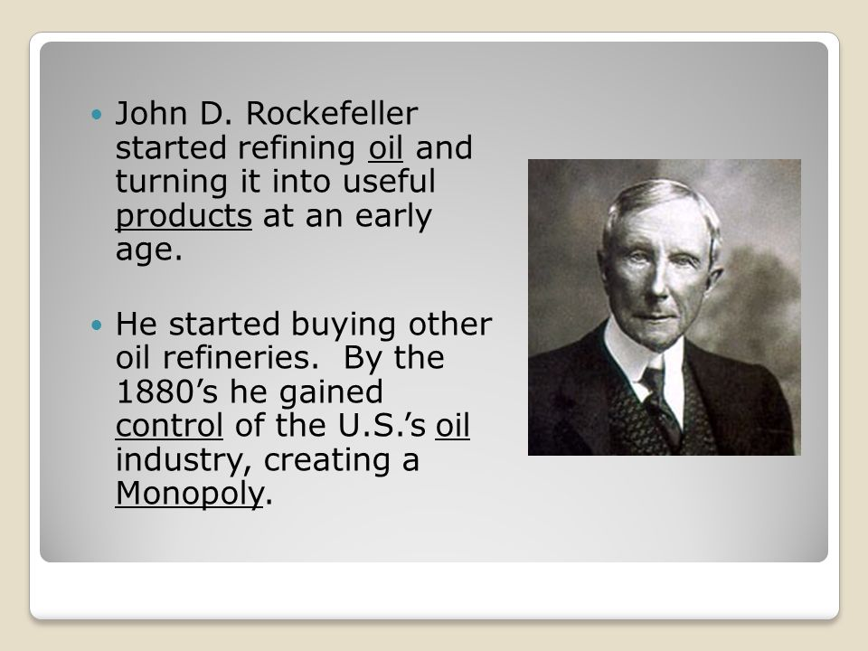 John D. Rockefeller started refining oil and turning it into useful products at an early age.