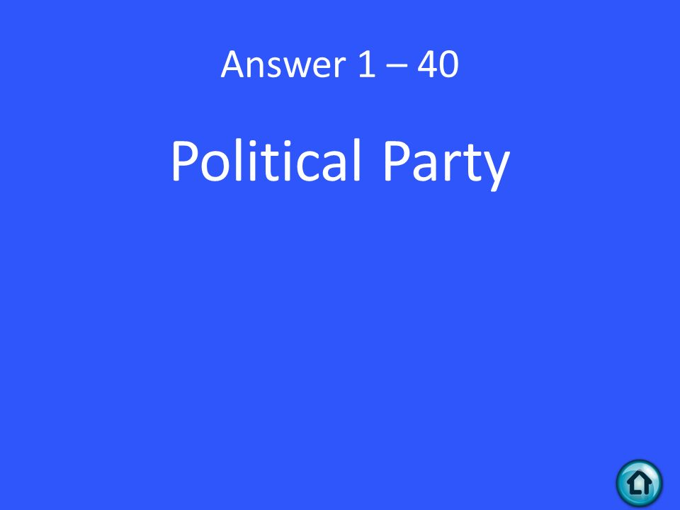 Answer 1 – 40 Political Party