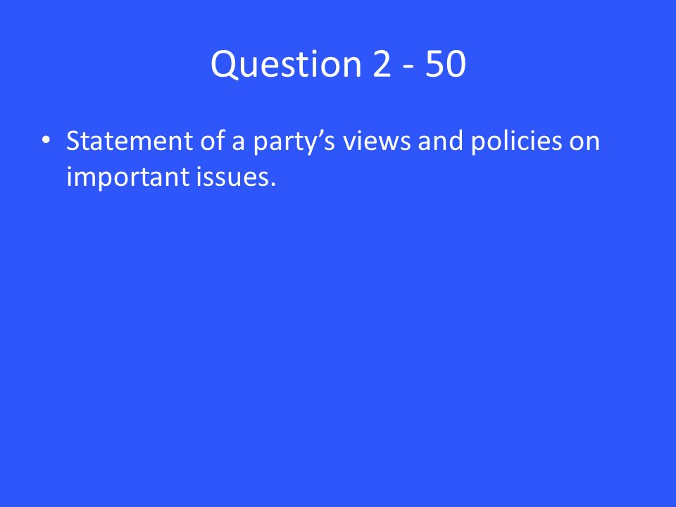 Question Statement of a party's views and policies on important issues.