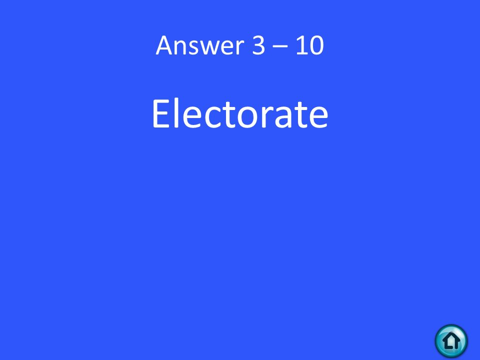 Answer 3 – 10 Electorate
