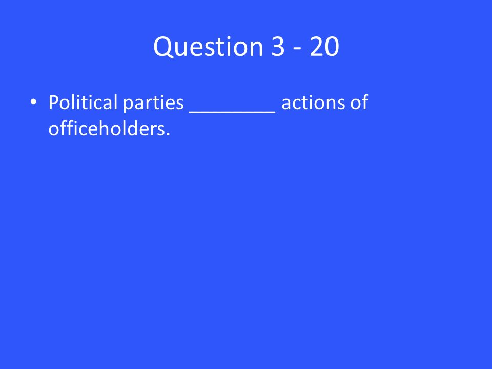 Question Political parties ________ actions of officeholders.