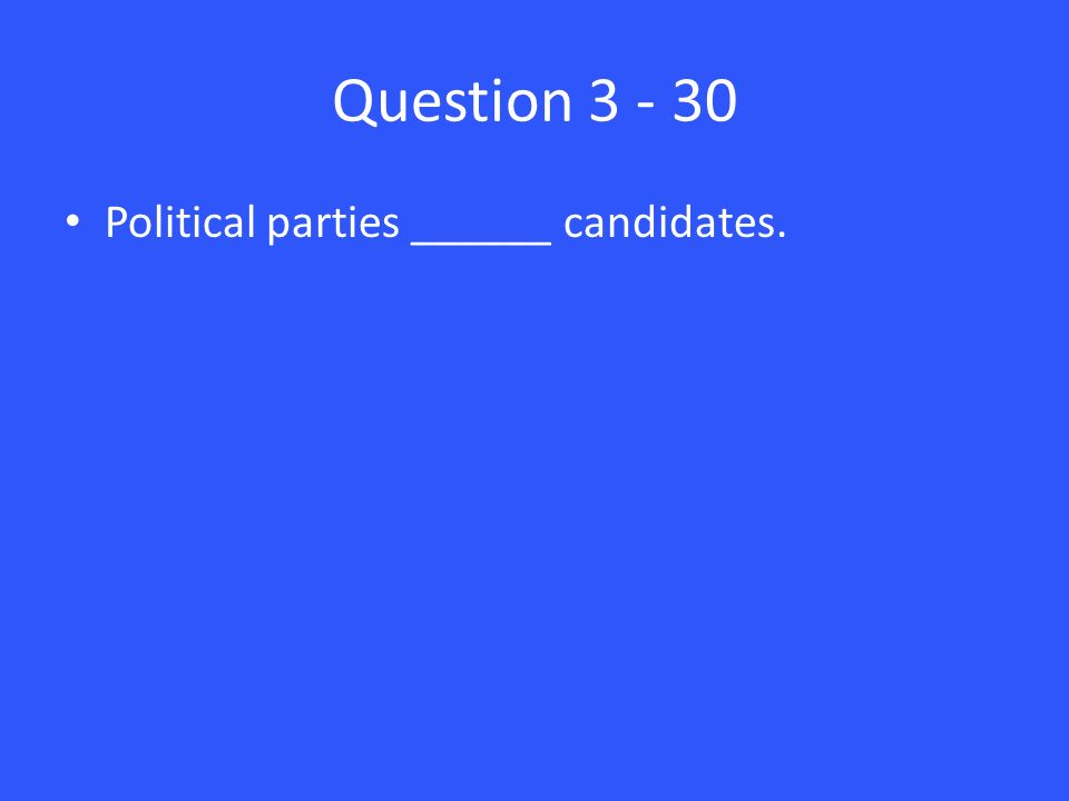 Question Political parties ______ candidates.