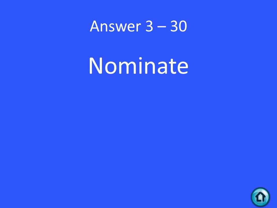 Answer 3 – 30 Nominate
