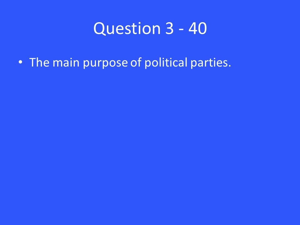 Question The main purpose of political parties.