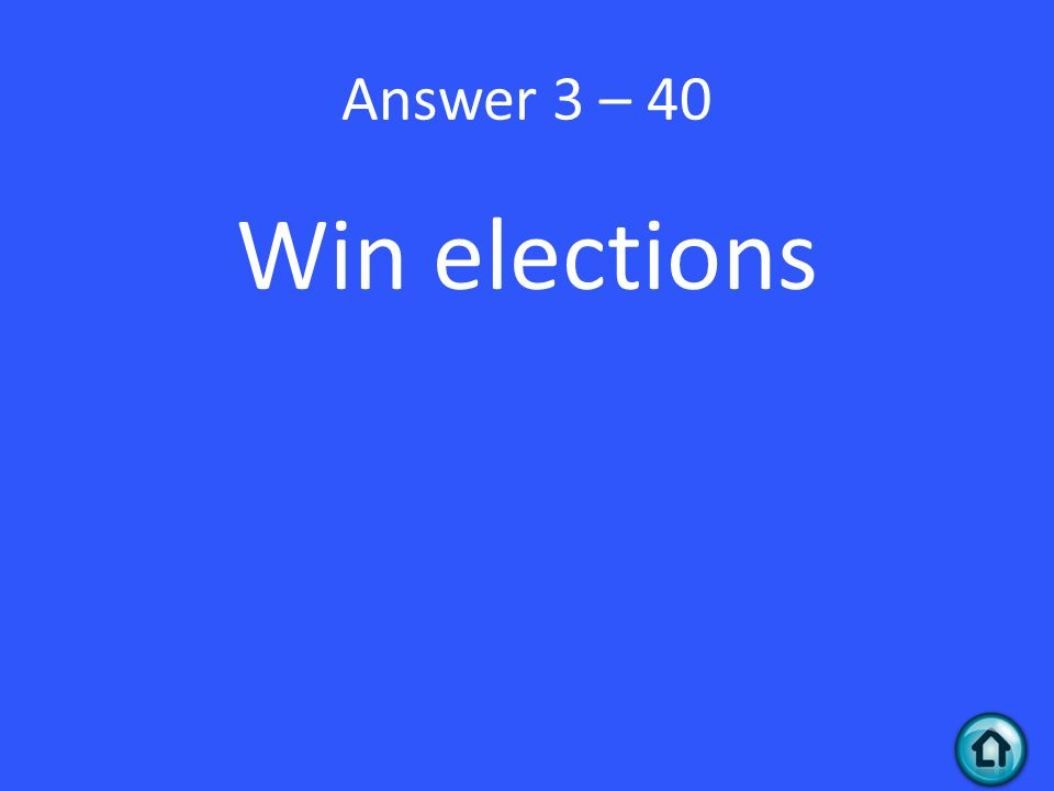 Answer 3 – 40 Win elections