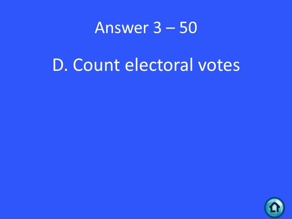 Answer 3 – 50 D. Count electoral votes