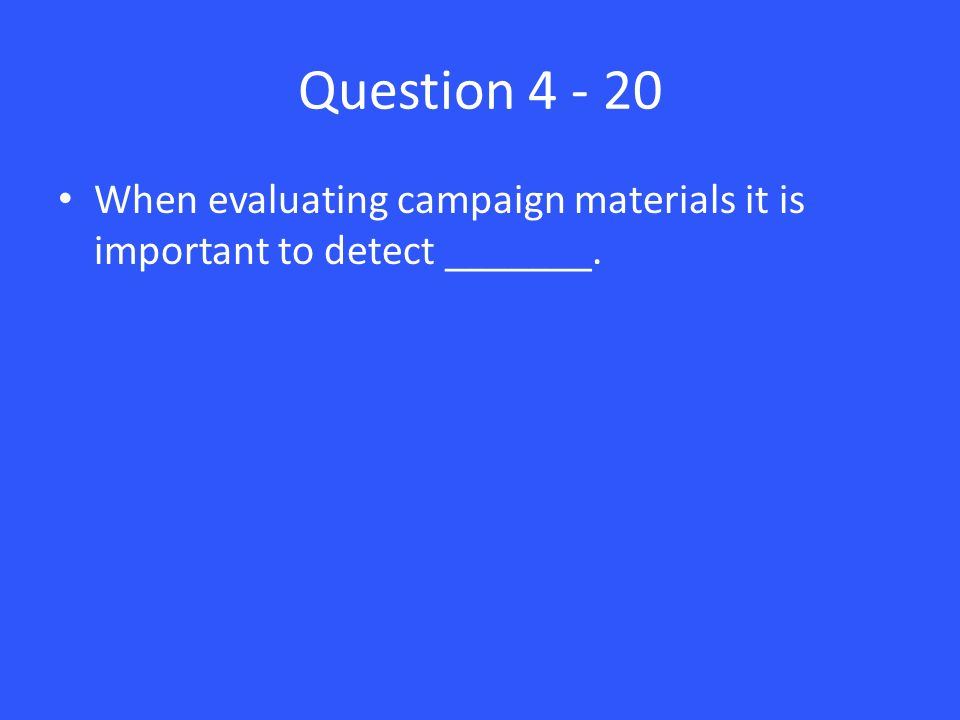 Question When evaluating campaign materials it is important to detect _______.