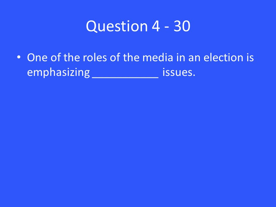 Question One of the roles of the media in an election is emphasizing ___________ issues.