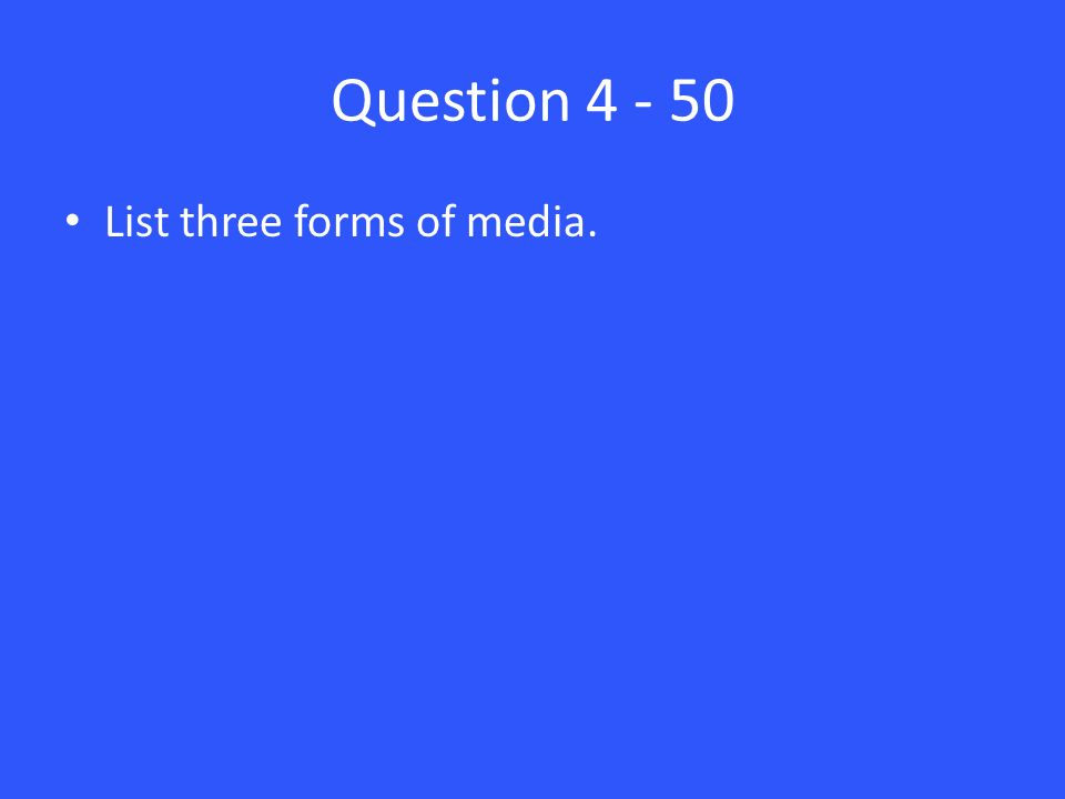 Question List three forms of media.