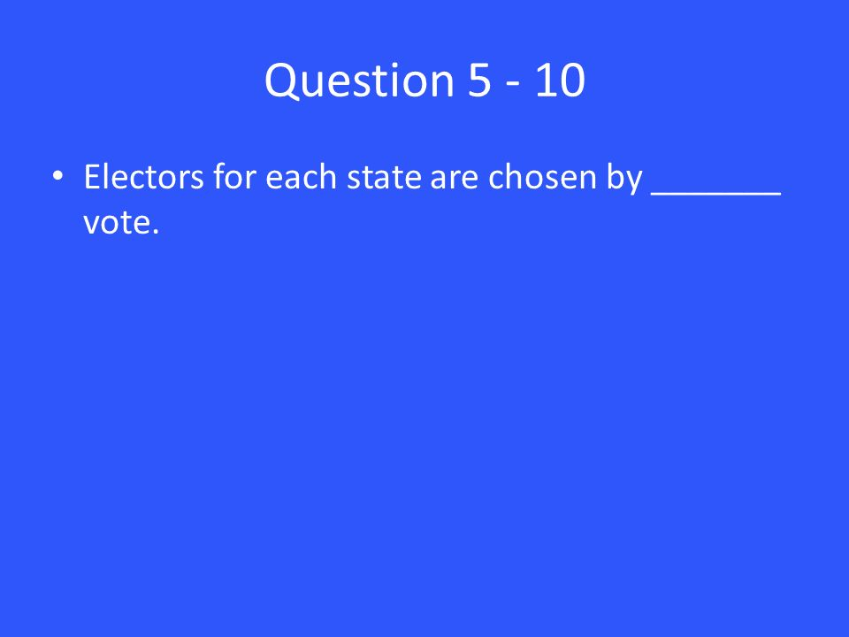 Question Electors for each state are chosen by _______ vote.