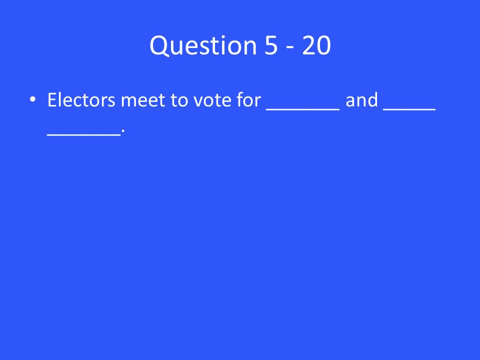 Question Electors meet to vote for _______ and _____ _______.