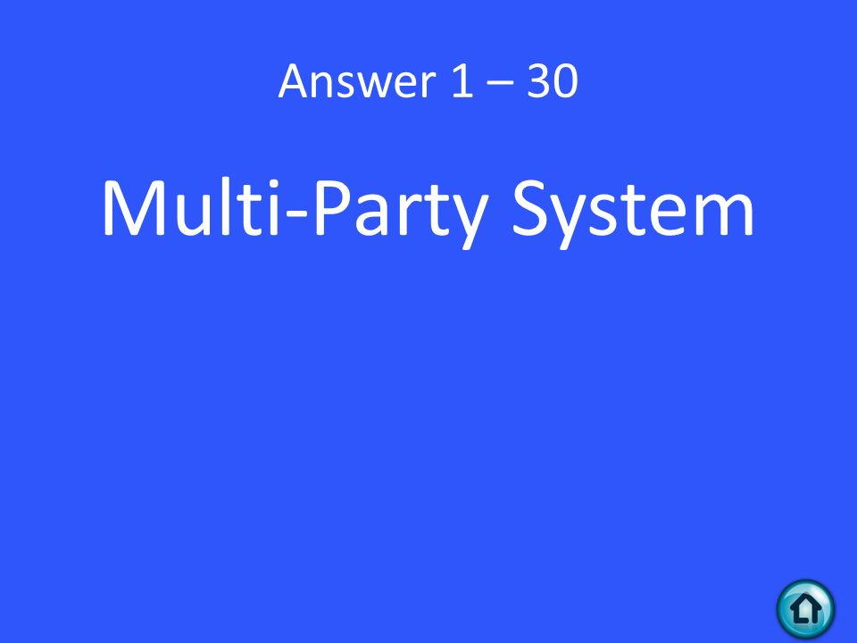 Answer 1 – 30 Multi-Party System
