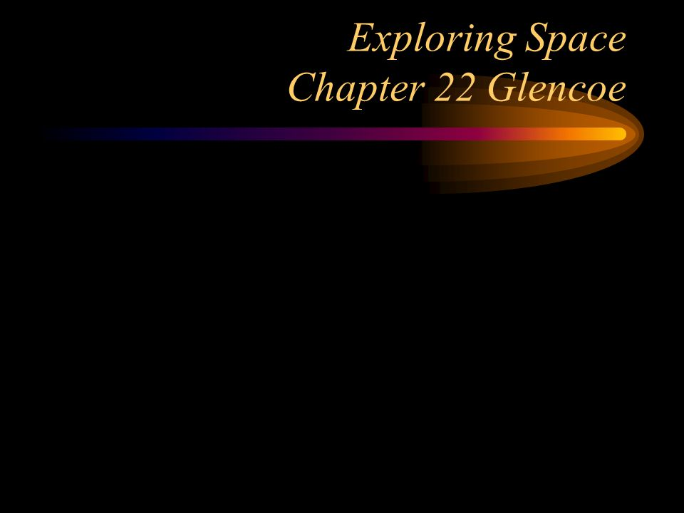 Exploring Space Chapter 22 Glencoe
