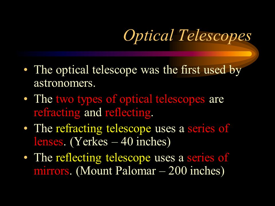 Optical Telescopes The optical telescope was the first used by astronomers.