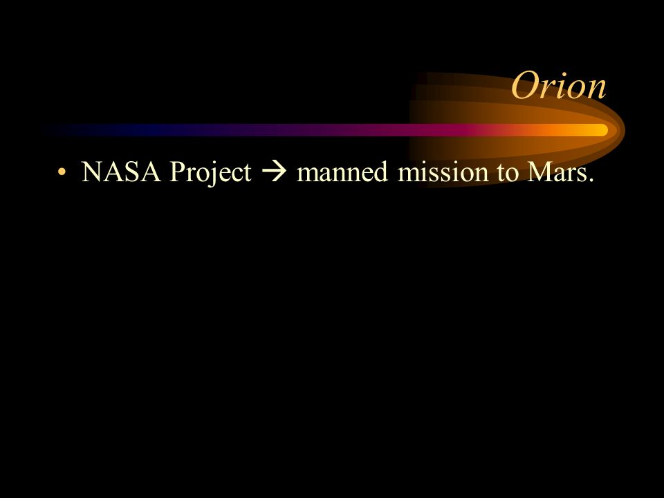 Orion NASA Project  manned mission to Mars.