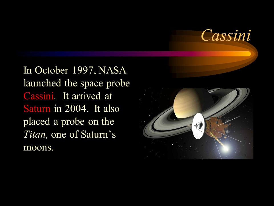 Cassini In October 1997, NASA launched the space probe Cassini.
