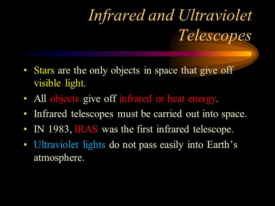 Infrared and Ultraviolet Telescopes Stars are the only objects in space that give off visible light.