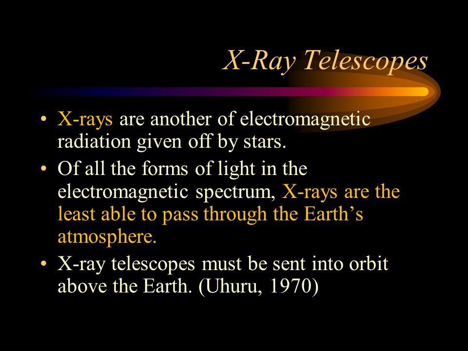 X-Ray Telescopes X-rays are another of electromagnetic radiation given off by stars.