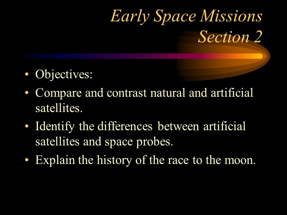Early Space Missions Section 2 Objectives: Compare and contrast natural and artificial satellites.