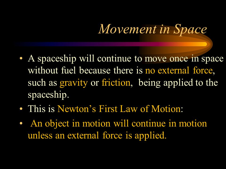 Movement in Space A spaceship will continue to move once in space without fuel because there is no external force, such as gravity or friction, being applied to the spaceship.