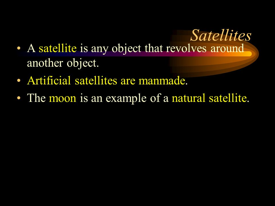 Satellites A satellite is any object that revolves around another object.