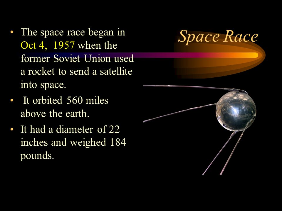 Space Race The space race began in Oct 4, 1957 when the former Soviet Union used a rocket to send a satellite into space.