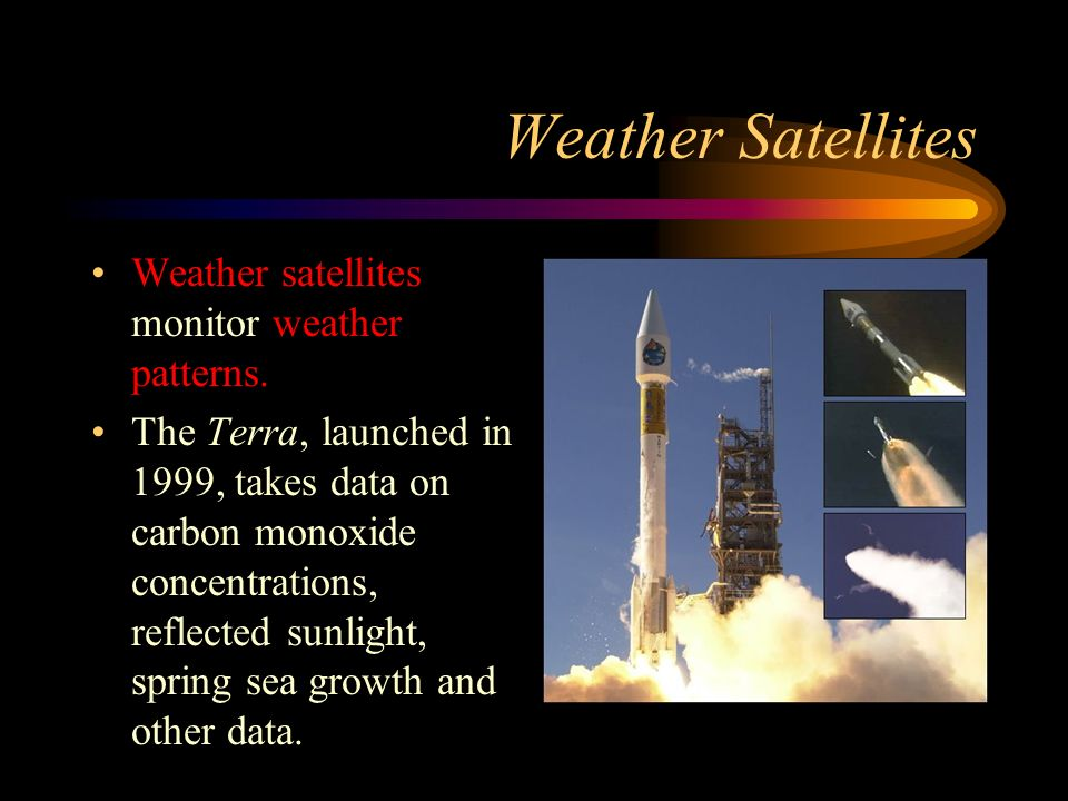 Weather Satellites Weather satellites monitor weather patterns.