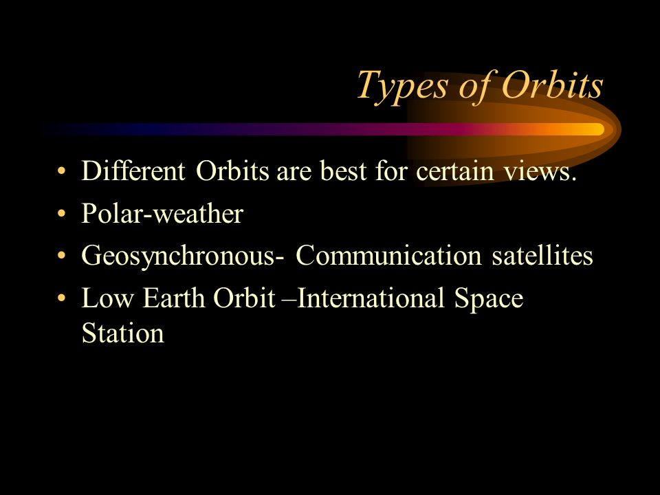 Types of Orbits Different Orbits are best for certain views.