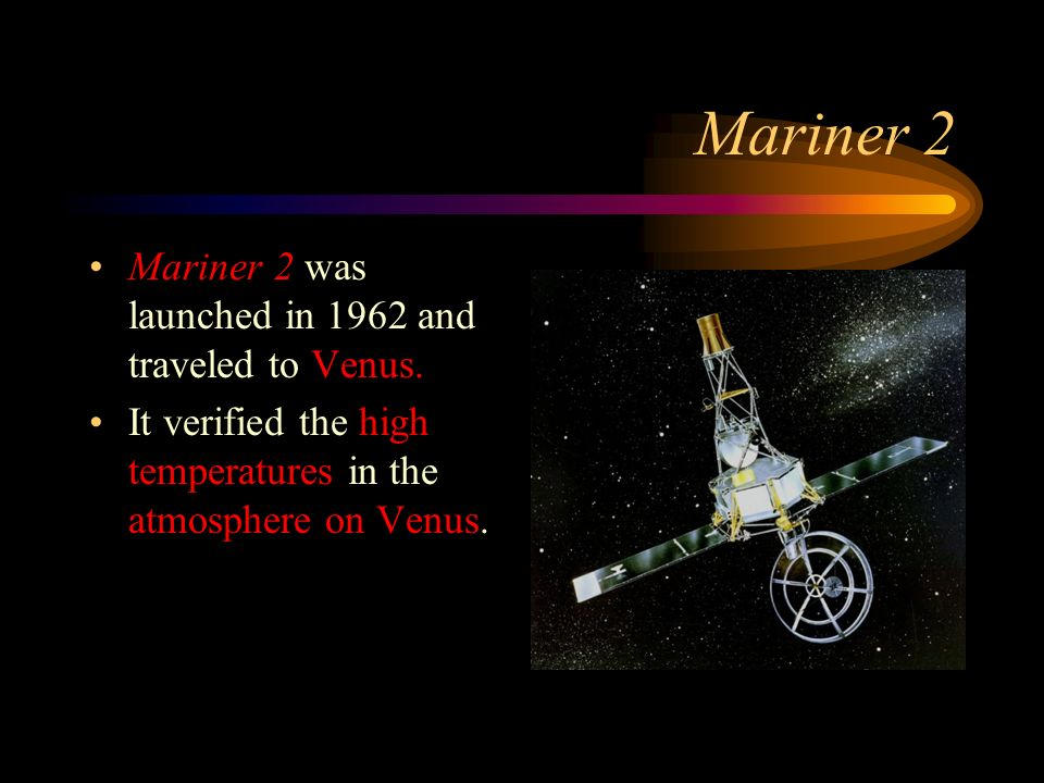Mariner 2 Mariner 2 was launched in 1962 and traveled to Venus.