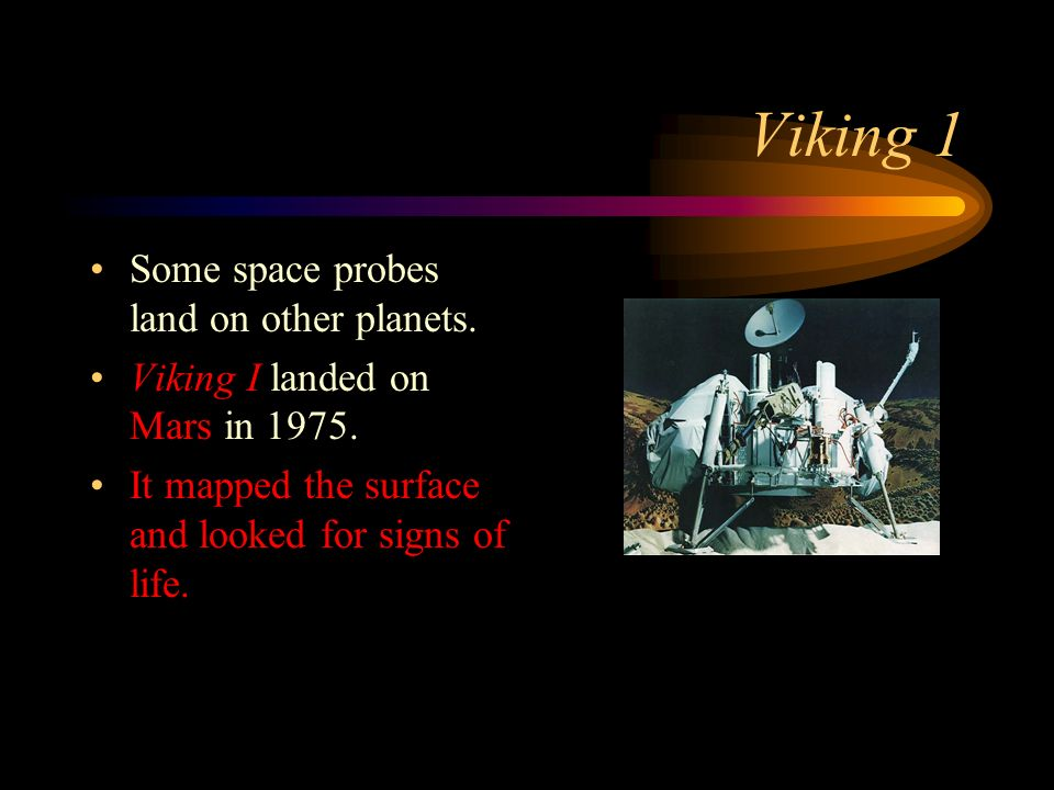 Viking 1 Some space probes land on other planets. Viking I landed on Mars in