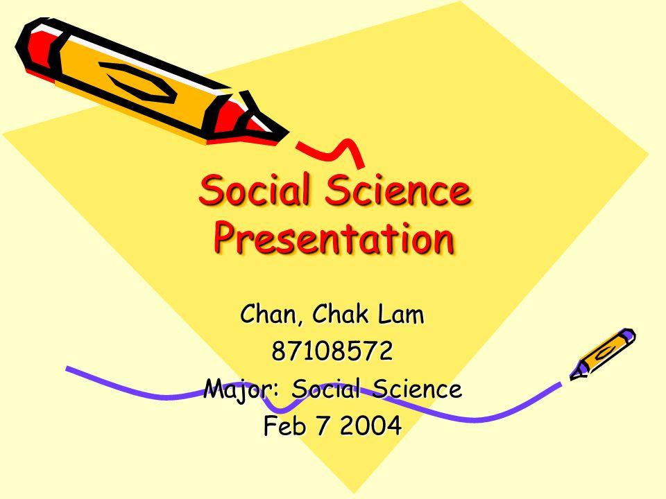 social science presentation chan chak lam major social science feb