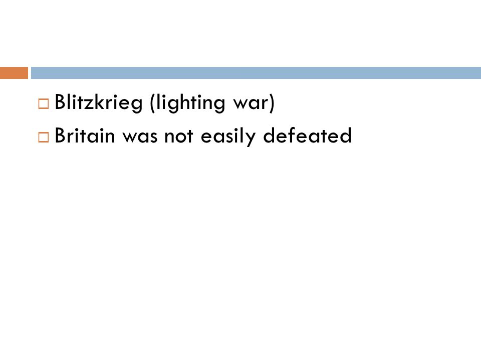  Blitzkrieg (lighting war)  Britain was not easily defeated