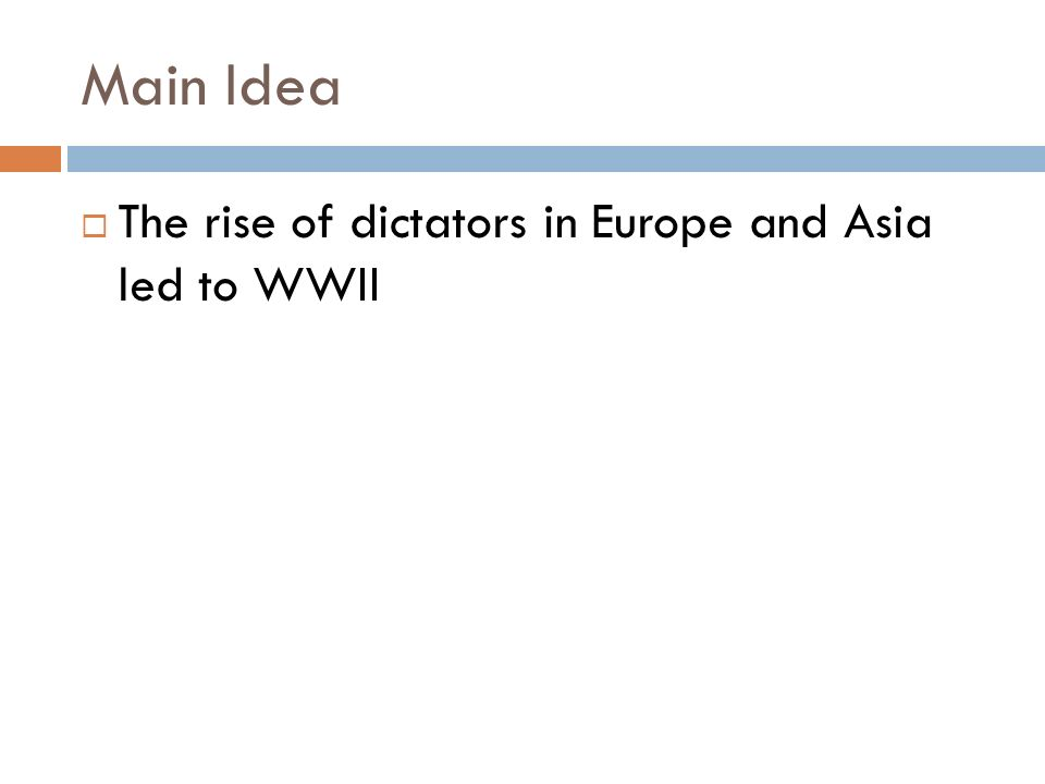 Main Idea  The rise of dictators in Europe and Asia led to WWII