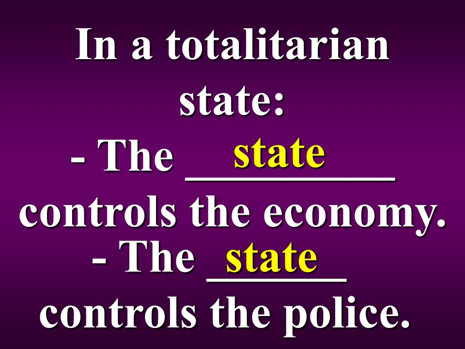 In a totalitarian state: - The _________ controls the economy.