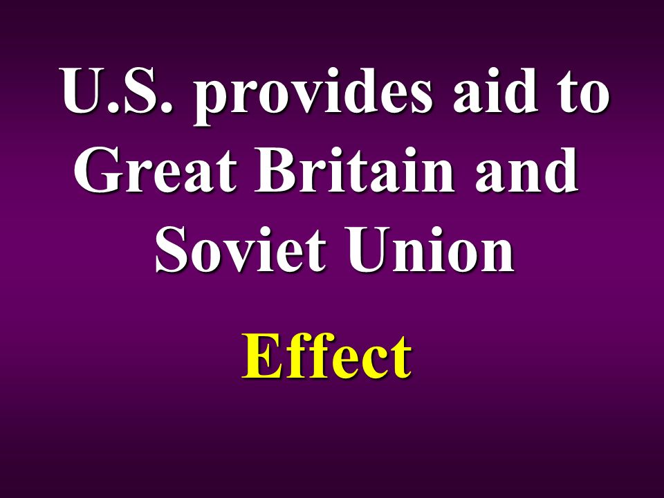 U.S. provides aid to Great Britain and Soviet Union Effect